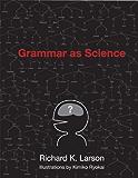 Grammar as Science (MIT Press)