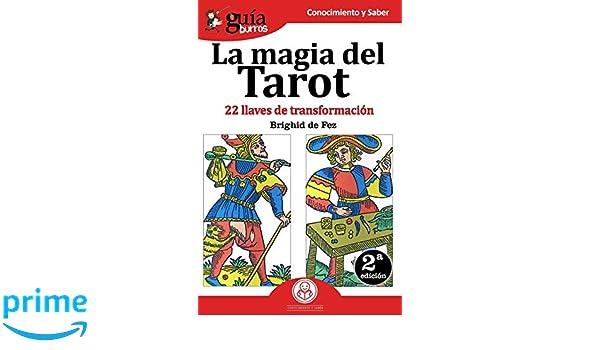 GuíaBurros La magia del Tarot: 22 llaves de transformación (Spanish Edition): Brighid de Fez: 9788494927942: Amazon.com: Books