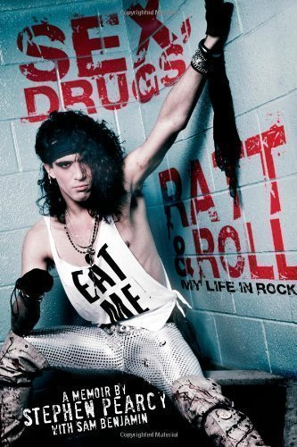 Sex, Drugs, Ratt & Roll: My Life in Rock by Pearcy, Stephen (2013)