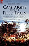 Campaigns with the Field Train, Richard D Henegan, 184677389X