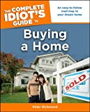 The Complete Idiot's Guide to Buying a Home: An Easy-to-Follow Road Map to Your Dream Home