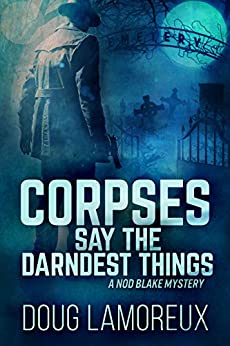 Corpses Say the Darndest Things (Nod Blake Mysteries Book 1) by [Lamoreux, Doug]