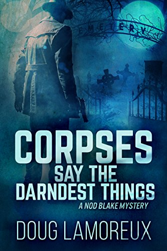 #freebooks – Corpses Say the Darndest Things (Nod Blake Mysteries Book 1) by Doug Lamoreux