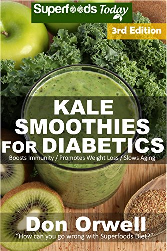 Kale Smoothies for Diabetics: Over 45 Kale Smoothies for Diabetics, Quick & Easy Gluten Free Low Cholesterol Whole Foods Blender Recipes full of Antioxidants ... Natural Weight Loss Transformation Book 3) by Don Orwell