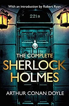 The Complete Sherlock Holmes: with an introduction from Robert Ryan by [Doyle, Arthur Conan]