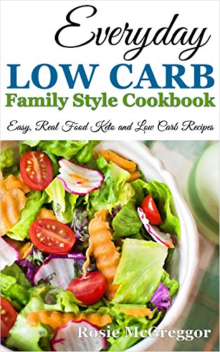 Everyday low carb family style cookbook easy real food keto and everyday low carb family style cookbook easy real food keto and low carb recipes forumfinder Choice Image