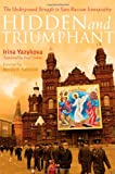 Hidden and Triumphant: the Underground Struggle to Save Russian Iconography, Irina Yazykova, 1557255644