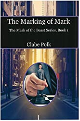 The Marking of Mark: The First Mark of the Beast Short Story (The Mark of the Beast Short Stories Book 1)