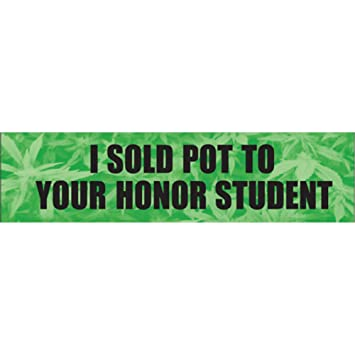 I sold pot to your honor student funny magnetic bumper sticker