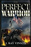 The Perfect Warrior, L. Vinson, 1479335657