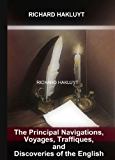 The Principal Navigations, Voyages, Traffiques, and Discoveries of the English