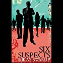 Six Suspects Audiobook by Vikas Swarup Narrated by Lyndam Gregory
