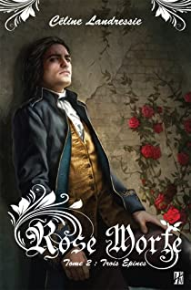 Rose Morte, tome 2 : Trois épines par Landressie