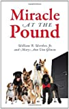 img - for Miracle at the Pound: Teamwork, Leadership, Groups, Dogs, Miracle, Pound, Non-kill pound, Poodle, Great Dane, Mutts, English Sheep Dog by Jr. William B. Werther (2012-10-12) book / textbook / text book