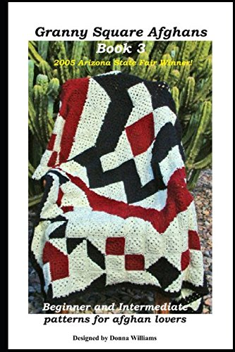 (Granny Square Afghans - Book 3 - Beginner and Intermediate patterns for afghan lovers. (Donna's Granny Square Patterns))