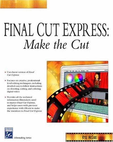 Final Cut Express: Make The Cut (Digital Filmmaking Series)