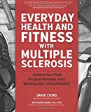 img - for Everyday Health and Fitness with Multiple Sclerosis: Achieve Your Peak Physical Wellness While Working with Limited Mobility book / textbook / text book