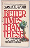 Better Times Than These, Winston Groom, 0425071510