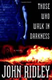 Those Who Walk in Darkness, John Ridley, 044653093X