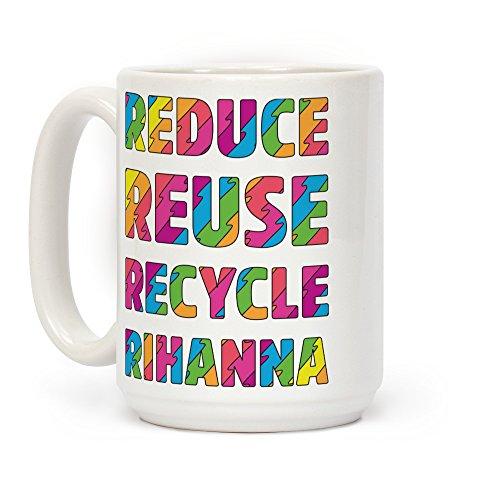 LookHUMAN Reduce Reuse Recycle Rihanna White 15 Ounce Ceramic Coffee Mug (Coffee Mug Recycle)