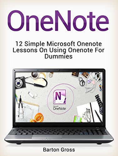 OneNote: 12 Simple Microsoft Onenote Lessons on Using Onenote for Dummies (onenote, microsoft onenote, how to use onenote) Pdf