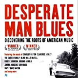 : Desperate Man Blues: Discovering the Roots of American Music