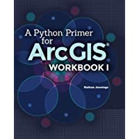 A Python Primer for ArcGIS®: Workbook I