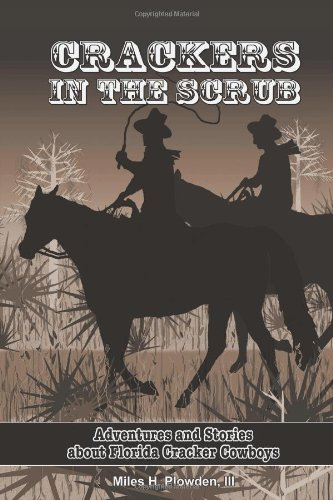 Crackers In The Scrub: Adventures And Stories About Florida?s Cracker Cowboys