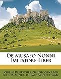 De Musaeo Nonni Imitatore Liber, Verein Deut Philologen Und Schulmnner and Verein Deut Philologen Und Schulmänner, 1147299188