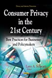 Consumer Privacy in the 21st Century, Larry A. Schwartz, 1624172520