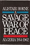img - for A Savage War of Peace: Algeria 1954-1962 book / textbook / text book