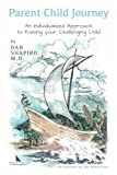 img - for Parent Child Journey: An Individualized Approach to Raising your Challenging Child book / textbook / text book