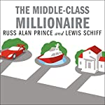 The Middle-Class Millionaire: The Rise of the New Rich and How They Are Changing America   Russ Alan Prince,Lewis Schiff