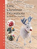 Little Christmas Decorations to Knit and Crochet, Sue Stratford and Val Pierce, 1844488705