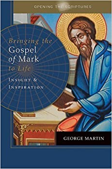 Book Opening the Scriptures Bringing the Gospel of Mark to Life: Insight and Inspiration