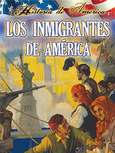 Los inmigrantes de estados unidos: Immigrants To America (History of America) (Spanish Edition)
