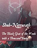 Shub-Niggurath - The Black Goat of the Woods with a Thousand Young: Lovecraft Call of Cthulhu LARP RPG roleplaying game accessory