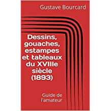 Dessins, gouaches, estampes et tableaux du XVIIIe siècle (1893): Guide de l'amateur (French Edition)