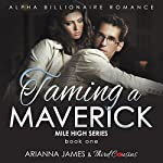 Taming a Maverick: Mile High Series, Book 1 | Third Cousins,Arianna James