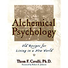 Alchemical Psychology: Old Recipes for Living in a New World