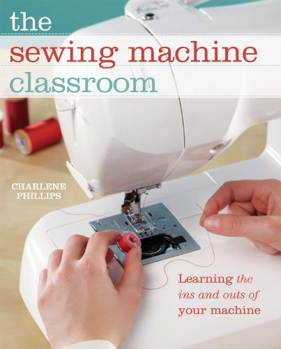 Stitches And Pins (The Sewing Machine Classroom: Learn the Ins & Outs of Your Machine)