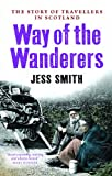 Way of the Wanderers : The Story of Travellers in Scotland, Smith, Jess, 178027078X