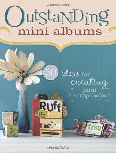 Read Online Outstanding Mini Albums: 50 Ideas For Creating Mini Scrapbooks pdf epub