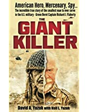 The Giant Killer: American hero, mercenary, spy … The incredible true story of the smallest man to serve in the U.S. Military—Green Beret Captain Richard J. Flaherty