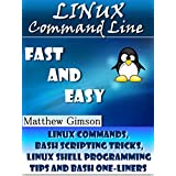 Linux Command Line: FAST and EASY! (Linux Commands, Bash Scripting Tricks, Linux Shell Programming Tips and Bash One-Liners) (Programming is Easy Book 1)