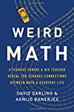 img - for Weird Math: A Teenage Genius and His Teacher Reveal the Strange Connections Between Math and Everyday Life book / textbook / text book