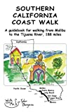 Southern California Coast Walk Guidebook, Malibu to the Tijuana River, 188 miles (Guidebooks by Tyler E. Burgess)