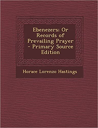 Book Ebenezers; Or Records of Prevailing Prayer - Primary Source Edition