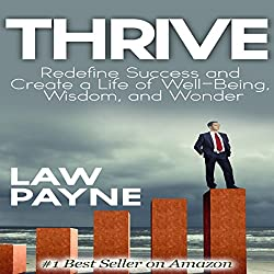 Thrive: Redefine Success and Create a Life of Well-Being, Wisdom, and Wonder