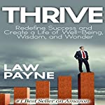Thrive: Redefine Success and Create a Life of Well-Being, Wisdom, and Wonder | Law Payne